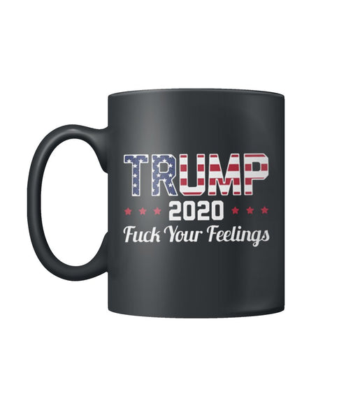 Trump 2020 Fuck Your Feelings Black Coffee Mug