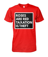 Load image into Gallery viewer, Roses Are Red Taxation Is Theft Shirt