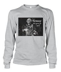 Cause Tyranny Ain't Gonna Fix Itself- Long Sleeve Shirt