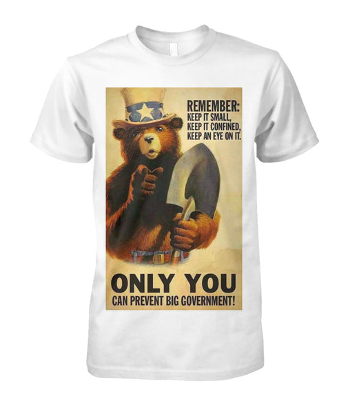 Smokey The Bear Only You Can Prevent Big Government T-Shirt | Unisex Cotton Tee Keep it small | Keep it confined | Keep an eye on it