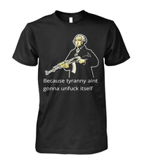 Washington Because Tyranny Ain't Gonna Unfuck Itself Tee