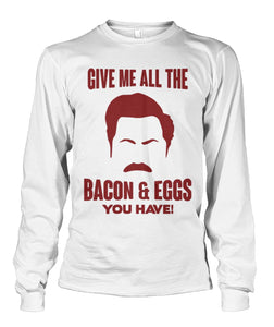 Ron Swanson- Give Me All the Bacon And Eggs You Have Long Sleeve