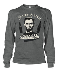 Four Score and Seven Beers Ago - Lincoln Drinking Long Sleeve Shirt
