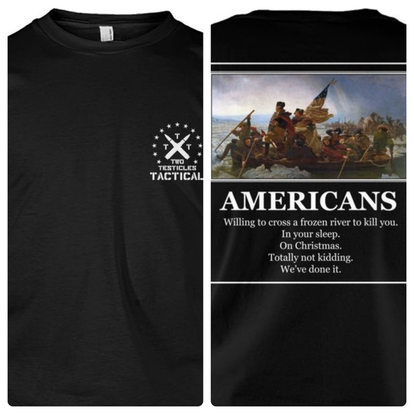 Americans Willing to Cross A Frozen River to Kill You Long Sleeve Tee