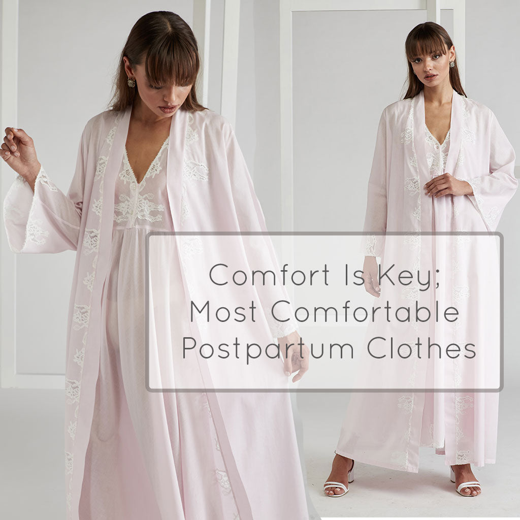 Comfort Is Key; Most Comfortable Postpartum Clothes