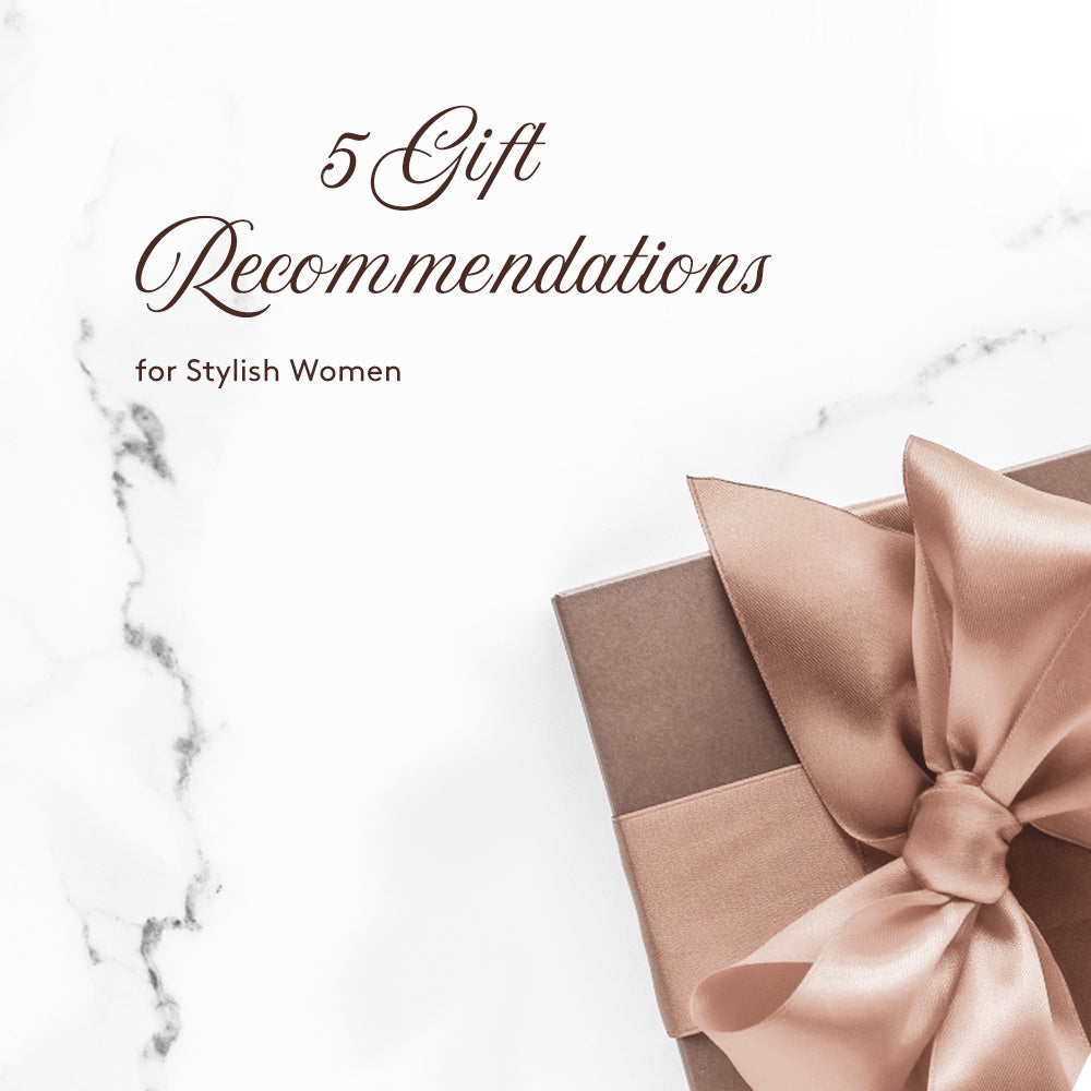 5 Gift Recommendations for Stylish Women