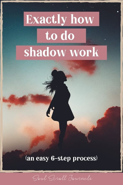 Exactly how to do shadow work (an easy 6-step process)