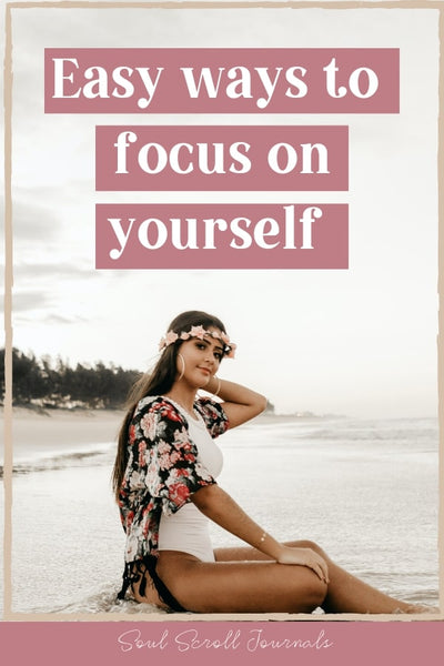 How to focus on yourself: 3 easy ways