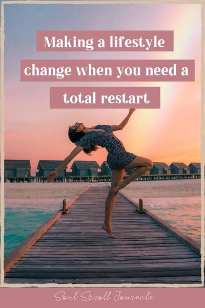 Making a lifestyle change when you need a total restart