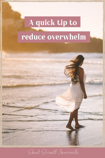 A quick tip to reduce overwhelm