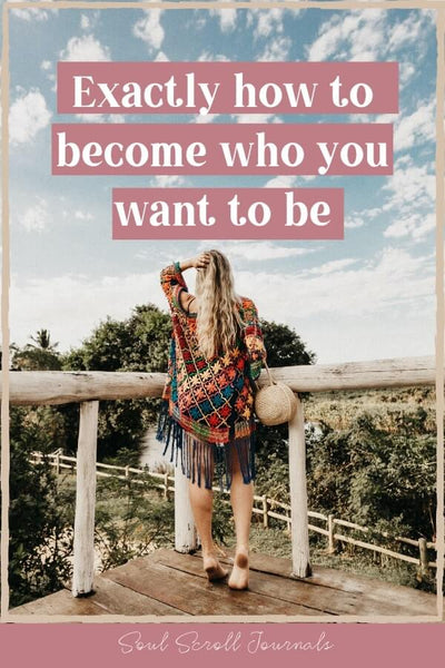 how to become who you want to be