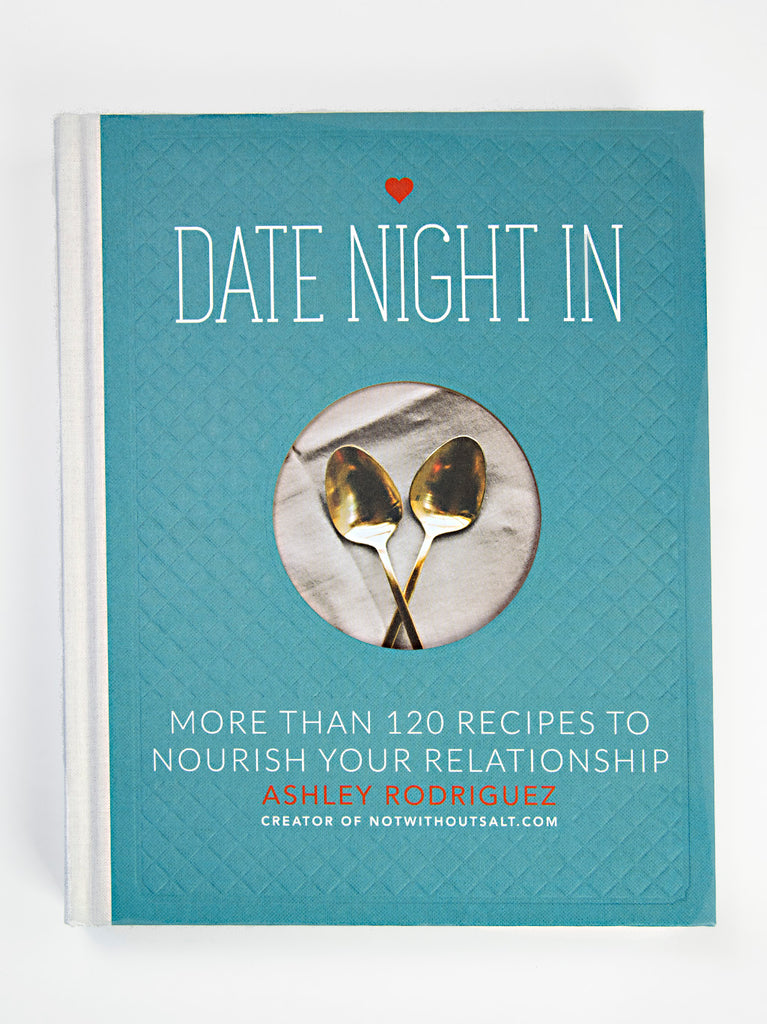 Date Night In: More the 120 Recipes to Nourish your Relationship