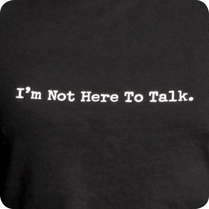 I'm Not Here To Talk Tee - Black