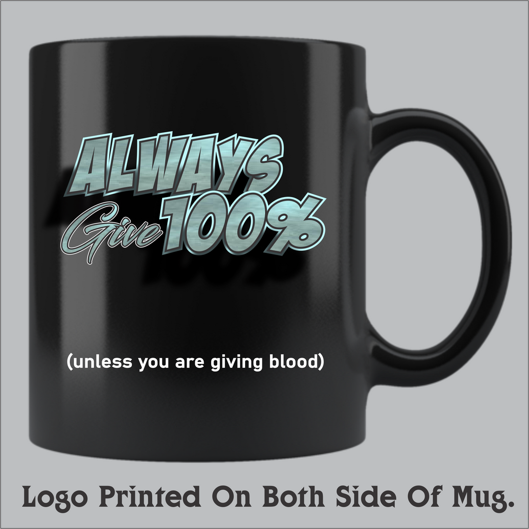Always Give 100% (unless giving blood) Coffee Mug (11oz and 15oz available)