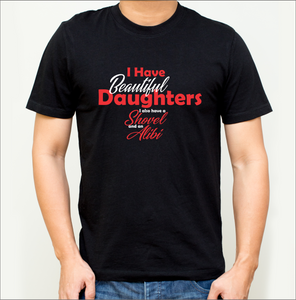 I Have Beautiful Daughters T-Shirt