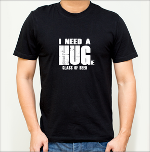 I Need a HUGe Glass of (Beer, Wine, & Whiskey Versions) T-Shirts