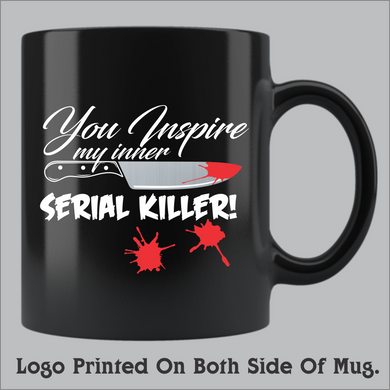 You Inspire My Inner Serial Killer Coffee Mug (11oz and 15oz available)