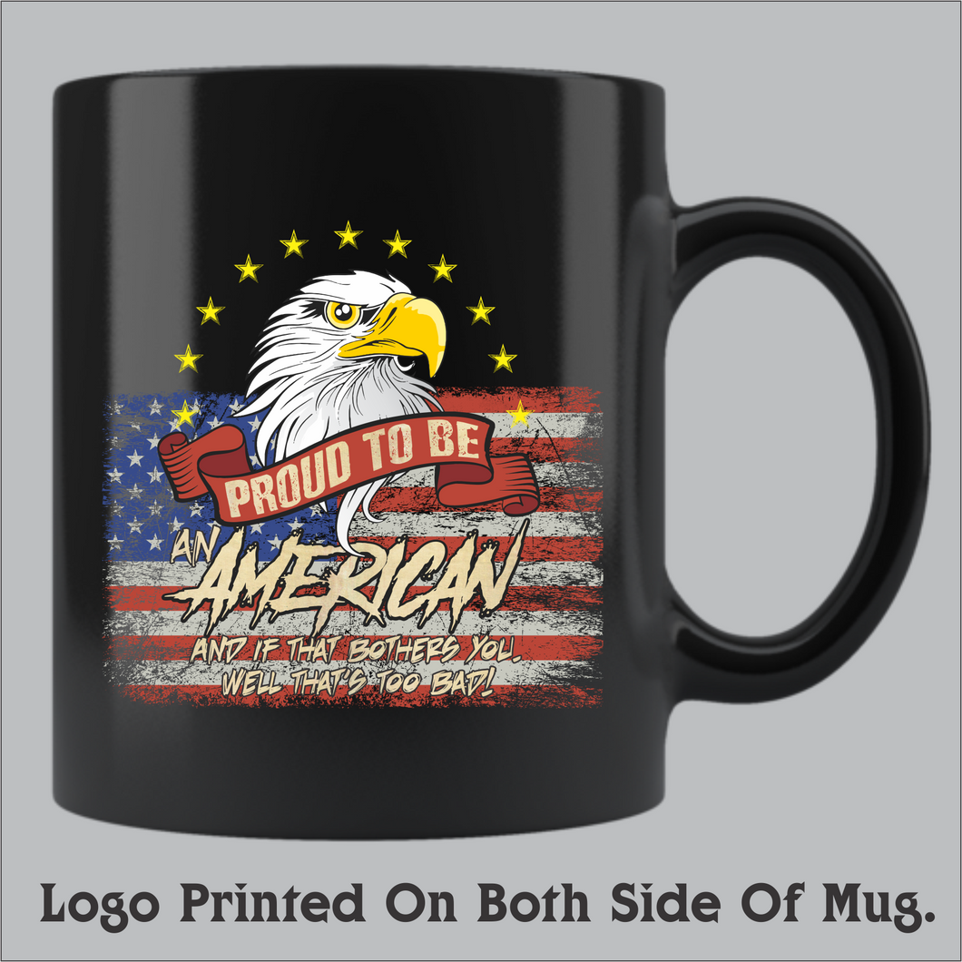 Proud To Be An American! Coffee Mug (11oz and 15oz available)