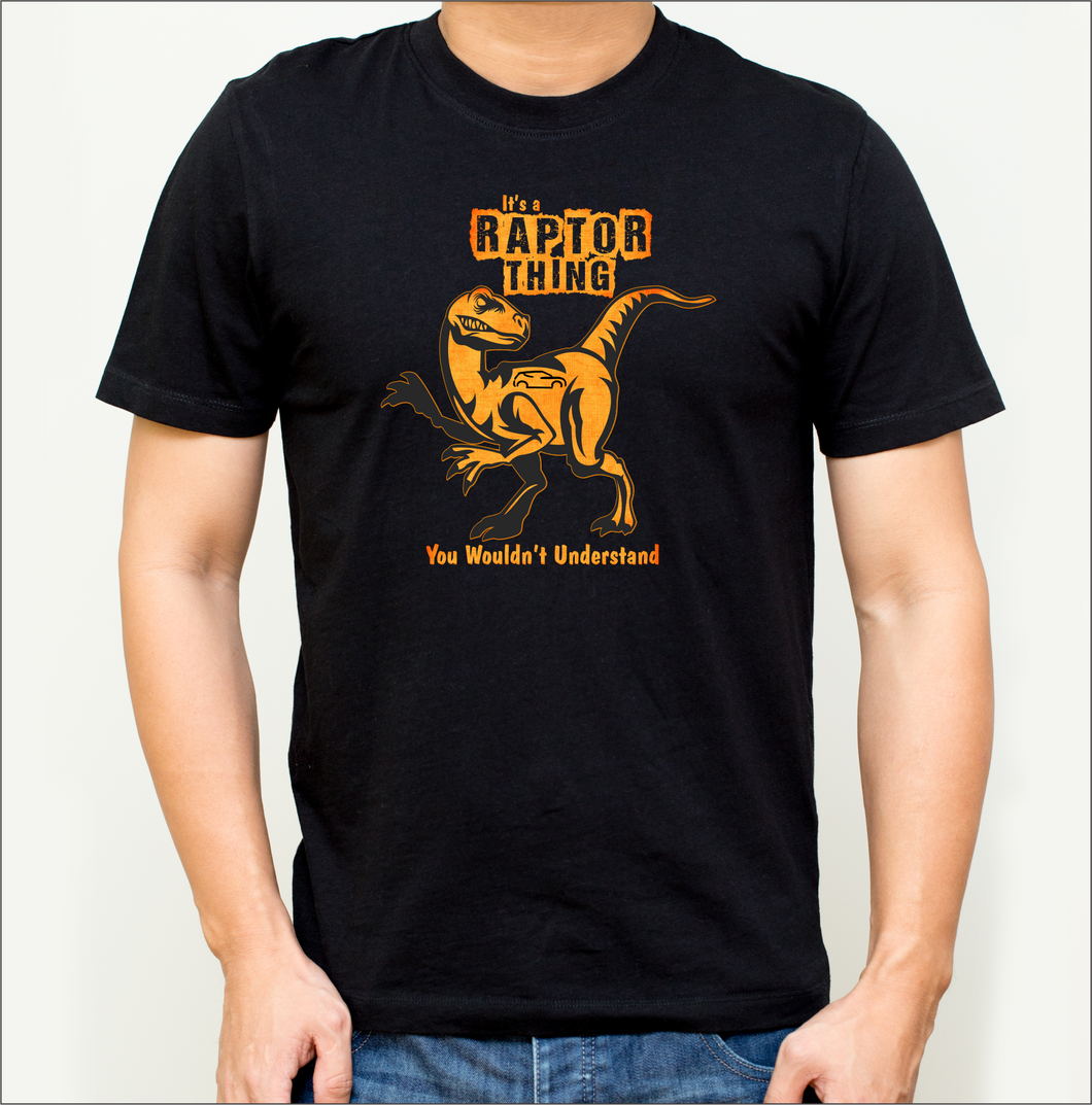 It's a Raptor Thing T-Shirt (15 Color Designs)