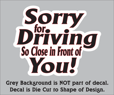 Sorry For Driving So Close In Front Of You Decal (5