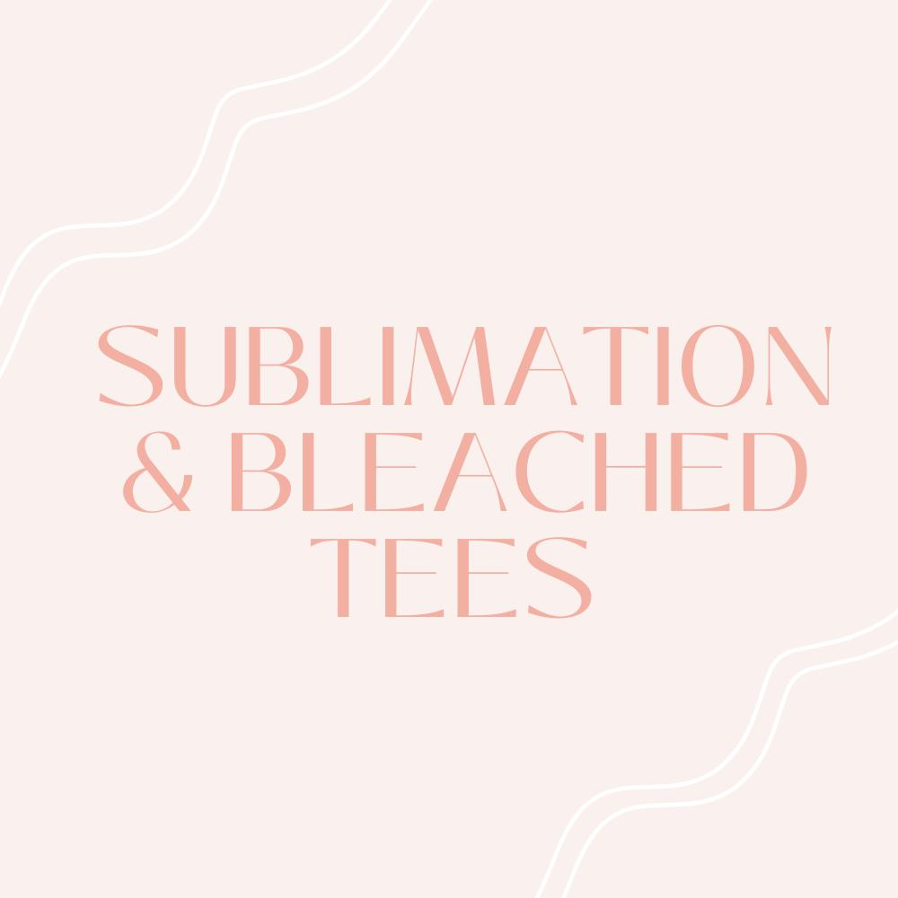 Bleached Tees and other Sublimation Designs!