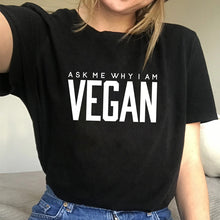 Load image into Gallery viewer, Ask Me Why I Am Vegan T-Shirt Funny Sayings T-Shirt Vegan Shirt Women T-Shirt Tumblr T-Shirt Cool T-Shirt Vegans Tee