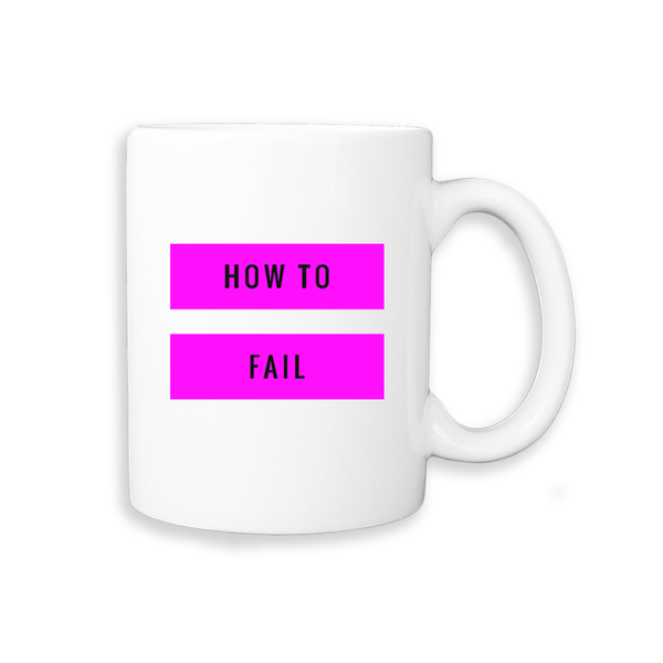 HOW TO FAIL WHITE MUG