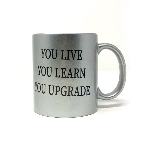You Live You Learn You Upgrade Mug