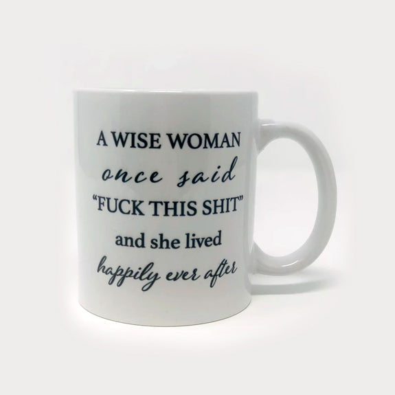 A Wise Woman Once Said... Mug