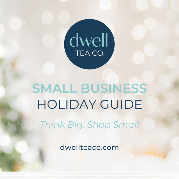 Dwell Tea Co. Small Business Holiday Guide