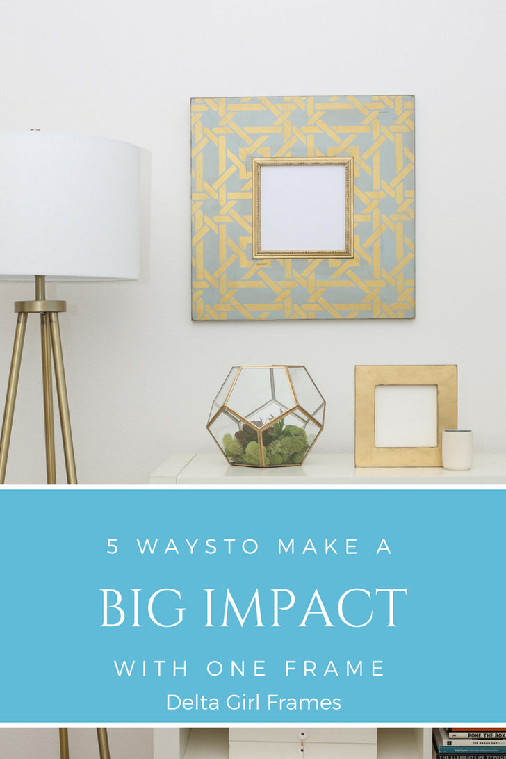 5 WAYS TO MAKE A BIG IMPACT WITH ONE FRAME