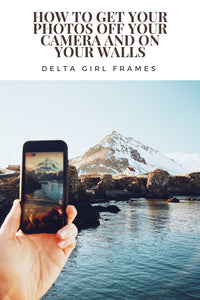 HOW TO GET YOUR PHOTOS OFF YOUR CAMERA AND ON YOUR WALLS