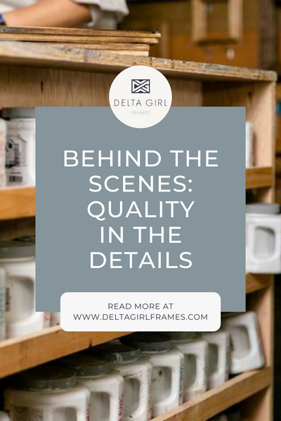 Behind the Scenes: Quality in the details | Delta Girl Frames