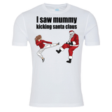 I saw mummy kicking Santa t-shirt