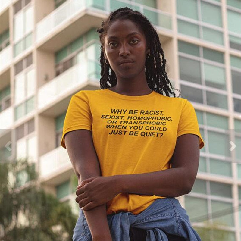 Why Be Racist When You Could Just Be Quiet Cotton T-Shirt