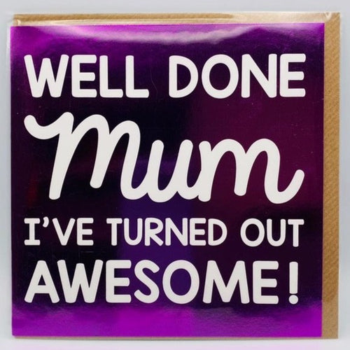 Mum I've turned out awesome