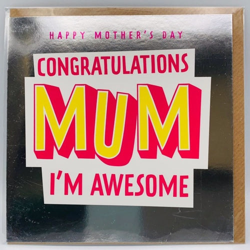 Congratulations Mum I'm awesome