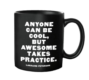 Anyone Can Be Cool, But Awesome Takes Practice