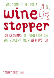 I was going to get you a wine stopper for Christmas