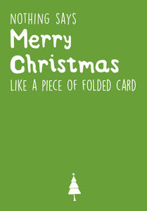 Nothing says Merry Christmas like a Piece of Folded Card