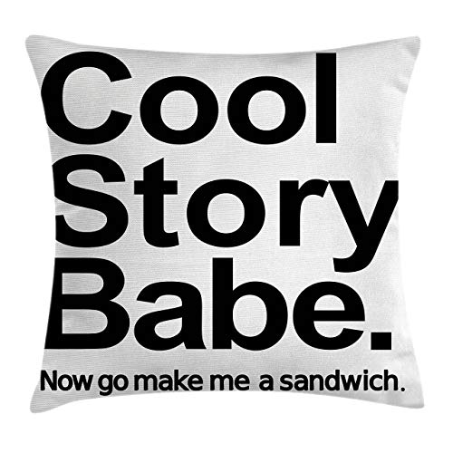 Ambesonne Saying Throw Pillow Cushion Cover Cool Story Babe Now Go Make Me a Sandwich Fun Phrase Sarcastic Slang Image Print Decorative Square Accent Pillow Case 24 X 24 White Black