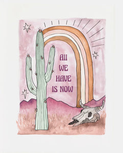 "All We Have Is Now 8.5""x11"" Printed Art"