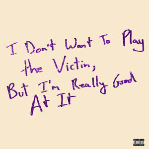 (Pre-Order Vinyl) I Don't Want To Play The Victim, But I'm Really Good At It