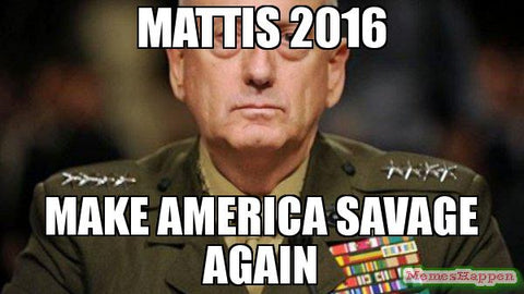 Combat Flip Flops Blog Midweek Morale Mattis SECDEF Trump Make America Savage Again