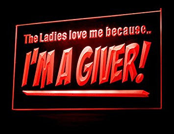 The Ladies Love Me Because I'm a Giver Led Light Sign