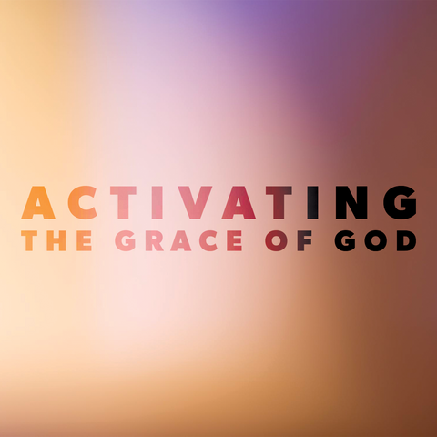 Activating the Grace of God
