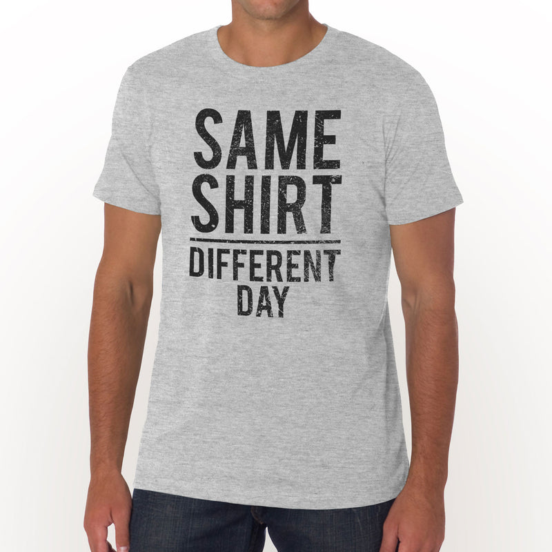 Same Shirt Different Day T-Shirt