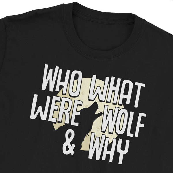 Who What Were Wolf Why T-Shirt