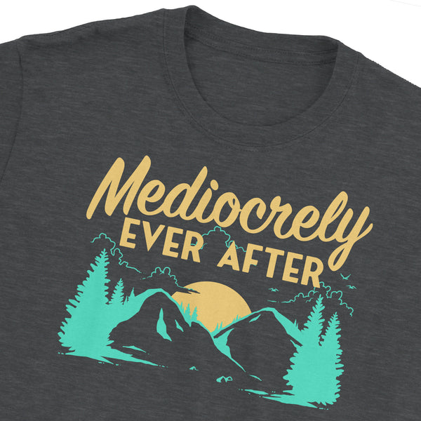 Mediocrely Ever After T-Shirt