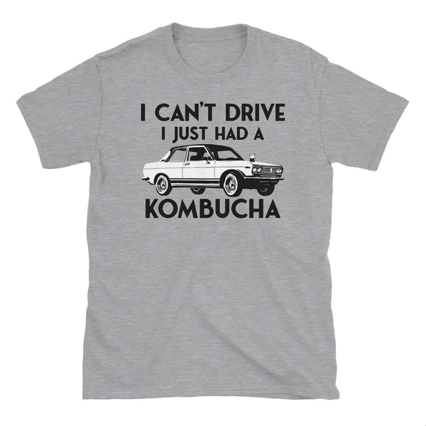 I Can't Drive I Just Had A Kombucha T-Shirt